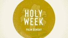 Holy Week - Palm Sunday