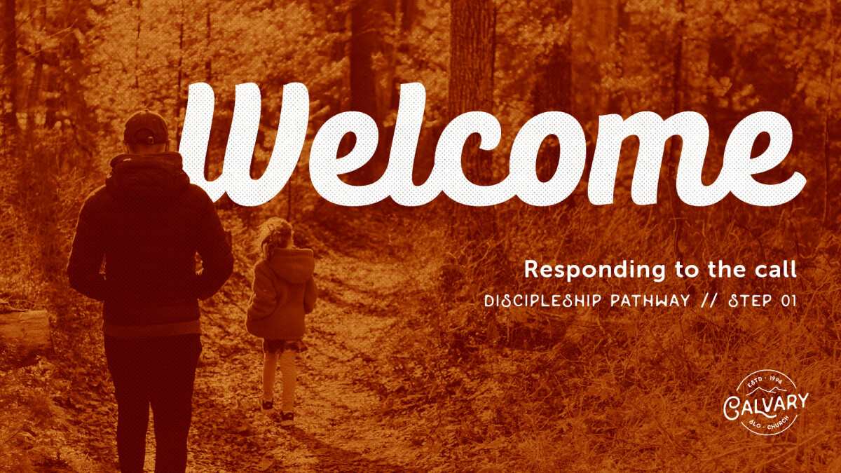 Welcome –Discipleship Pathway // Step 01