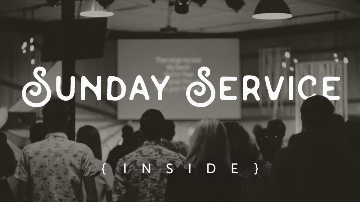 Sunday Service - Inside!